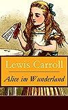Alice im Wunderland: Der beliebte Kinderklassiker: Alices Abenteuer im Wunderland (Voll Illustriert)