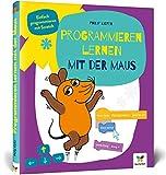 Programmieren lernen mit der Maus: Der Start in die Programmierung mit Scratch. Für Kinder ab 7...