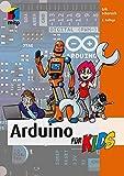 Arduino für Kids: Mit vielen Arduino-Projekten in die Mikrocontroller-Programmierung einsteigen...