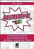 Raspberry Pi für Kids: Programmieren lernen und experimentieren mit Elektronik, Scratch und Python...