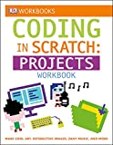 DK Workbooks: Coding in Scratch: Projects Workbook: Make Cool Art, Interactive Images, and Zany...