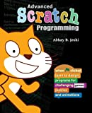 Advanced Scratch Programming: Learn to design programs for challenging games, puzzles, and...