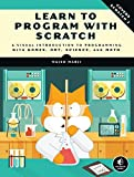 Learn to Program with Scratch: A Visual Introduction to Programming with Games, Art, Science, and...