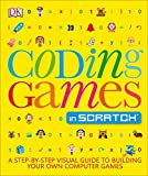 Coding Games in Scratch: A Step-by-Step Visual Guide to Building Your Own Computer Games (Computer...