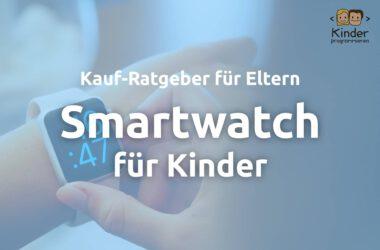 Smartwatch für Kinder: Überblick und Ratgeber für Eltern